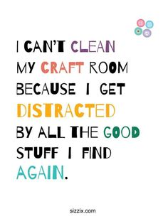 "I think I'll make a framed wall-art piece for my craft room using a variation of this. ""If this craft room is messy, it's because every time I start to clean it I get distracted by all the cool stuff I find! The Words, Me Quotes, Funny Quotes, Funny Memes, Hilarious, Status Quotes, Sewing Humor, Quilting Quotes, Sewing Quotes"