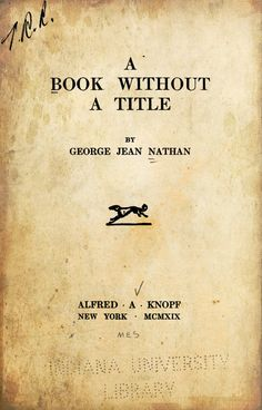 "Here's A Book Without a Title by George Jean Nathan, 1918.  Its epigraph offers some explanation and/or confession: ""'Titles of books: Decoys to catch purchasers.'   Abecedarian : What's In a Name : April 9, 2017"