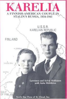Karelia - A Finnish-American Couple in Stalin's Russia, 1934 - 1941 by Anita Middleton