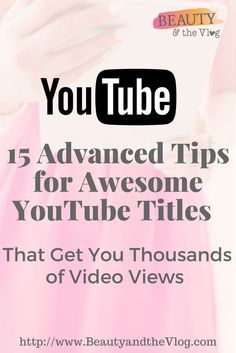 Awesome tips to create really good YouTube Titles to help you get thousands of video views!