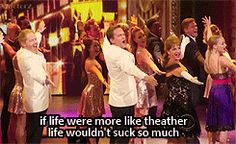 If life were more like theatre, life wouldn't suck so much. - Neil Patrick Harris (I don't like the word suck, but this is so very true.)
