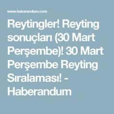 Reytingler! Reyting sonuçları (30 Mart Perşembe)! 30 Mart Perşembe Reyting Sıralaması! - Haberandum