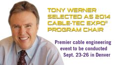TONY WERNER SELECTED AS 2014 SCTE CABLE-TEC EXPO® PROGRAM CHAIR