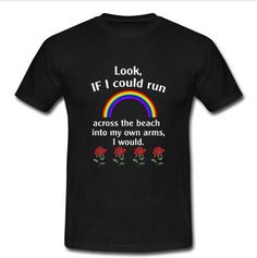 Look If I Could Run T-shirt