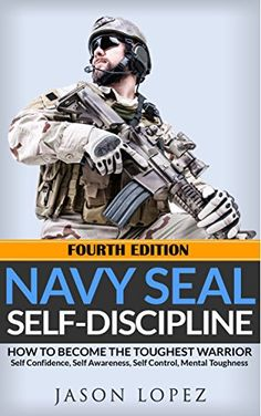 NAVY SEAL: Self Discipline: How to Become the Toughest Warrior: Self Confidence, Self Awareness, Self Control, Mental Toughness (Navy Seals Mental Toughness) Navy Seal Books, Divas, Military Special Forces, Us Navy Seals, Breathing Techniques, Self Discipline, Self Control, Self Awareness, Self Confidence