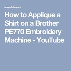 How to Applique a Shirt on a Brother PE770 Embroidery Machine - YouTube