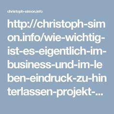 http://christoph-simon.info/wie-wichtig-ist-es-eigentlich-im-business-und-im-leben-eindruck-zu-hinterlassen-projekt-rework-7/