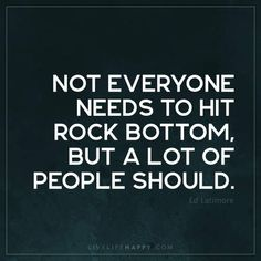 Not Everyone Needs to Hit Rock Bottom - Live Life Happy People Quotes, True Quotes, Funny Quotes, Real Quotes, Words Of Wisdom Quotes, Wise Words, Rock Bottom Quotes, Live Life Happy, Important Quotes