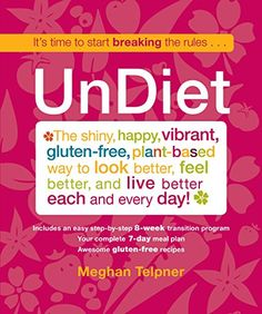 UnDiet: The Shiny, Happy, Vibrant, Gluten-Free, Plant-Based Way To Look Better, Feel Better, And Live Better Each And Every Day! by Meghan Telpner http://www.amazon.com/dp/0762787163/ref=cm_sw_r_pi_dp_Ezrsub0XZN7G4