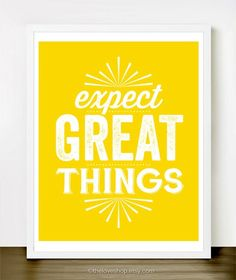 Expect great things... this would be pretty in a living room or kitchen. Bring some light in!