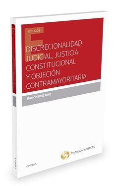 Discrecionalidad judicial, justicia constitucional y objeción contramayoritaria / Ramón Ruiz Ruiz