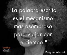 """""""La palabra escrita es el mecanismo más asombroso para viajar en el tiempo"""" Margaret Atwood #cita #quote #escritura #literatura #libros #books #MargaretAtwood"""