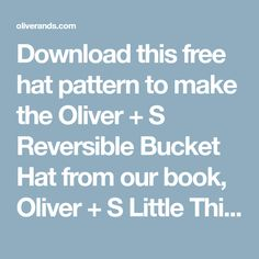 Download this free hat pattern to make the Oliver + S Reversible Bucket Hat from our book, Oliver + S Little Things to Sew.