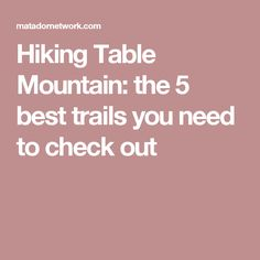 Hiking Table Mountain: the 5 best trails you need to check out