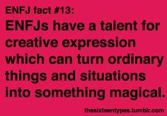 ENFJ's have a talent for creative expression which can turn ordinary things and situations into something magical.