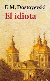 F.M. Dostoyesvki: El Idiota.