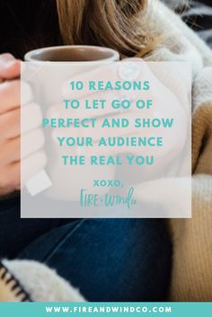 10 Reasons to Let Go of Perfect and Show Your Audience the Real You — Fire + Wind Co.