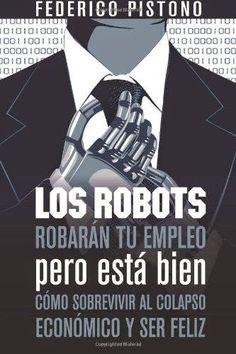 Estás a punto de volverte obsoleto. Piensas que eres especial, único y que cualquier cosa que sea que hagas es imposible de reemplazar. Te equivocas. Mientras conversamos, millones de algoritmos creados por científicos informáticos están corriendo frenéticamente en servidores de todo el mundo, con un solo propósito: hacer cualquier cosa que hagan los humanos, pero mejor... http://eccokafkiano.blogspot.com.es/2014/10/los-robots-robaran-tu-empleo-como.html
