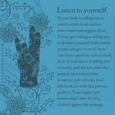 Listen to yourself. Your higher self knows what's best for you, so don't ignore the message.