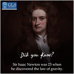 Sir Isaac Newton was 23 when he discovered the law of gravity. #DidYouKnow #Fact #GLSUniversity