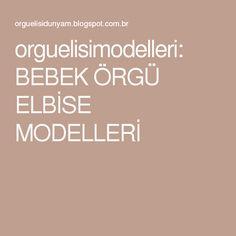 orguelisimodelleri: BEBEK ÖRGÜ ELBİSE MODELLERİ