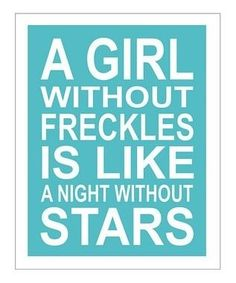 This makes me feel a lil bit better about my freckles lol
