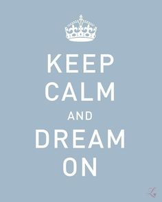 Items similar to Keep Calm and Dream On - Deluxe inch Print in French Blue on Etsy Keep Calm Quotes, Quotes To Live By, Me Quotes, Aunt Quotes, Dream Quotes, Sweet Quotes, The Words, Infp, Ralph Waldo Emerson