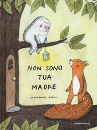 """""""Non sono tua madre"""" Marianne Dubuc (Orecchio acerbo)"""