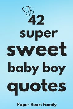 These baby boy quotes are perfect if you've been blessed with a newborn baby son. Congratulations, mama, and welcome to boy mom-hood.