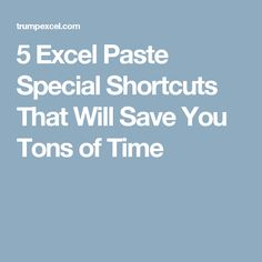 5 Excel Paste Special Shortcuts That Will Save You Tons of Time