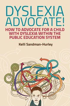 Dr. Kelli Sandman-Hurley's new book - Dyslexia Advocate! How to Advocate for a Child with Dyslexia Within the Public Education System