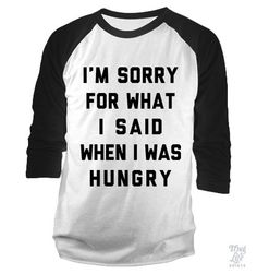 this is sooo me when im hungry  I'm Sorry Hungy Baseball Shirt