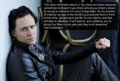 Tom Hiddleston ...you dare not  to dream about it...
