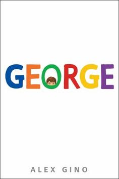 <2015 pin> George by Alex Gino. SUMMARY: More than anything else, George wants to play Charlotte in her fourth-grade class's production of Charlotte's Web. The problem is, her teacher won't let her, because George is a boy. But George isn't about to let that squash her dream. With the help of her best friend, George must learn to stand up for her wish -- and brave a few bullies along the way.