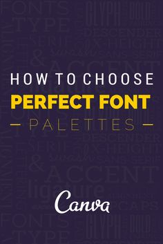 How To Choose Perfect Font Palettes http://blog.canva.com/perfect-font-palettes/