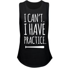 I Can't Softball Practice   Dedicated to softball? Show off your sass with this cute and trendy tank top. 'Can't. I have practice.' Wear this to softball practices or school. I'm busy. Any softball girl is sure to love this!