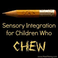 sensory integration ideas for children who chew Repinned by Apraxia Kids Learning. Come join us on Facebook at Apraxia Kids Learning Activities and Support- Parent Led Group.