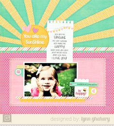 Love the colors and happiness of this layout.  You Are My Sunshine | Lynn Ghahary