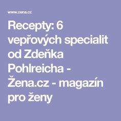Recepty: 6 vepřových specialit od Zdeňka Pohlreicha - Žena.cz - magazín pro ženy Food, Meals, Yemek, Eten