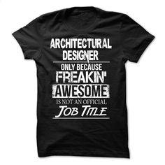 Awesome tee for Architectural Designer T Shirt, Hoodie, Sweatshirts - custom made shirts #teeshirt #Tshirt