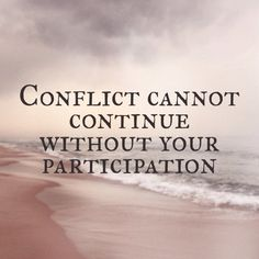 Conflict cannot continue without your participation