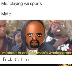 Me: playing wii sports Matt: I'm about to end mrs man s whole career – popular memes on the site iFu Silly Jokes, Stupid Funny Memes, Funny Relatable Memes, Hilarious, Funny Soccer Memes, Volleyball Funny, Soccer Humor, Football Humor, Golf Humor