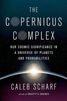 The Copernicus Complex: Our Cosmic Significance in a Universe of Planets and Probabilities von Caleb Scharf