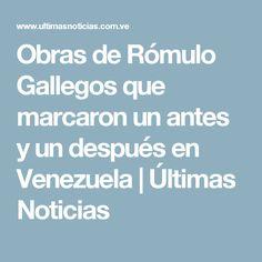 Obras de Rómulo Gallegos que marcaron un antes y un después en Venezuela   Últimas Noticias
