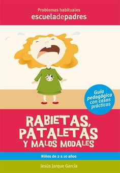 Rabietas, pataletas y malos modales.  Manual para que los padres aprendan a manejar las rabietas de los niños y otros comportamientos similares también en los chicos mayores.