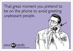 Funny Cry for Help Ecard: That great moment you pretend to be on the phone to avoid greeting unpleasant people.