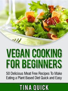 Vegan Cooking For Beginners: 50 Delicious Meat Free Recipes To Make Eating a Plant Based Diet Quick and Easy (Vegan Cookbooks) -  http://frugalreads.com/vegan-cooking-for-beginners-50-delicious-meat-free-recipes-to-make-eating-a-plant-based-diet-quick-and-easy-vegan-cookbooks/ -