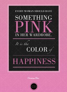 Every woman should have something PINK in her wardrobe. It's the color of HAPPINESS!:)