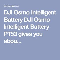 DJI Osmo Intelligent Battery DJI Osmo Intelligent Battery gives you abou. Dji Drone, Dji Osmo, Sign