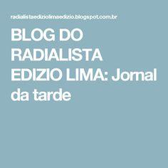 BLOG DO  RADIALISTA  EDIZIO LIMA: Jornal da  tarde